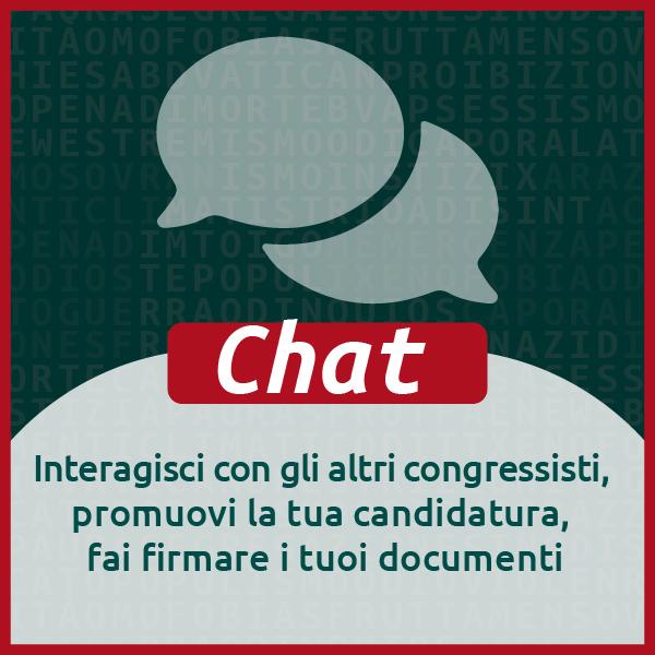 Chat -  Interagisci con gli altri congressisti, promuovi la tua candidatura, fai firmare i tuoi documenti